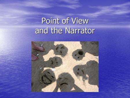 Point of View and the Narrator. From where is the story being told? External narrator (Beowulf): External narrator (Beowulf): 1.Aware of the story 2.Outside.