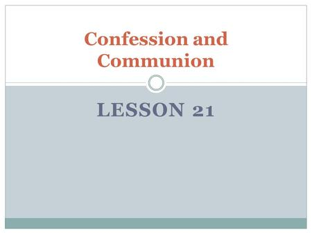 LESSON 21 Confession and Communion. What should I do when I sin? Proverbs 28:13 13 He who conceals his sins does not prosper, but whoever confesses and.