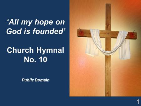 1 'All my hope on God is founded' Church Hymnal No. 10 Public Domain.