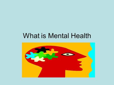 What is Mental Health. Your Mental Health Having a positive outlook, being comfortable with yourself and others, and being able to meet life's challenges.