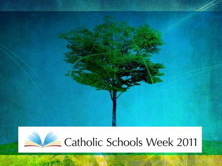 'Catholic Schools - Rooted in Jesus Christ' The theme for Catholic Schools Week 2011 is: 'Catholic Schools – Rooted in Jesus Christ' The theme is inspired.