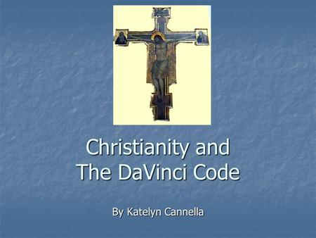 Christianity and The DaVinci Code By Katelyn Cannella.