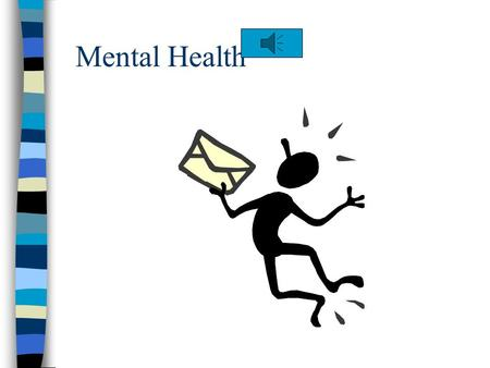 Mental Health Definition of mental health Having a positive outlook, being comfortable with yourself and others, and being able to meet lifes challenges.