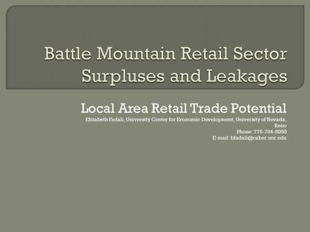 Local Area Retail Trade Potential Elizabeth Fadali, University Center for Economic Development, University of Nevada, Reno Phone: 775-784-8050 E-mail: