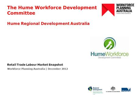 The Hume Workforce Development Committee Hume Regional Development Australia Retail Trade Labour Market Snapshot Workforce Planning Australia | December.