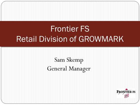 Sam Skemp General Manager Frontier FS Retail Division of GROWMARK.