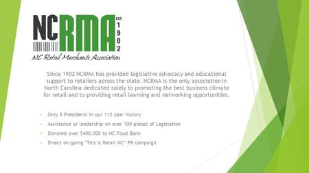 Since 1902 NCRMA has provided legislative advocacy and educational support to retailers across the state. NCRMA is the only association in North Carolina.