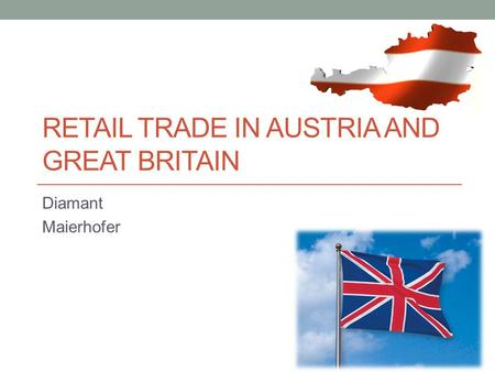 RETAIL TRADE IN AUSTRIA AND GREAT BRITAIN Diamant Maierhofer.
