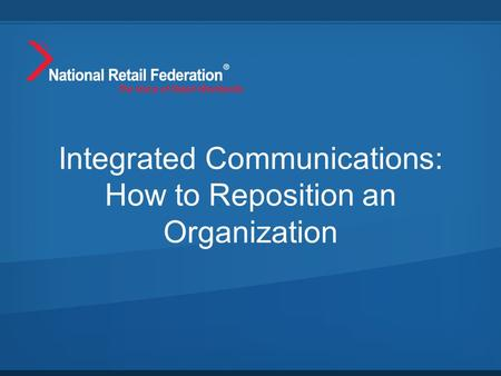 Integrated Communications: How to Reposition an Organization.
