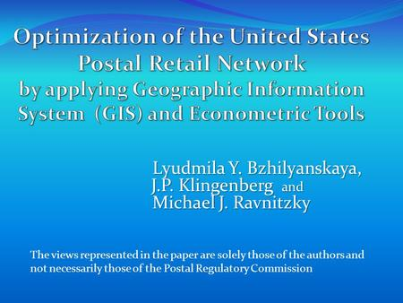 The views represented in the paper are solely those of the authors and not necessarily those of the Postal Regulatory Commission Lyudmila Y. Bzhilyanskaya,