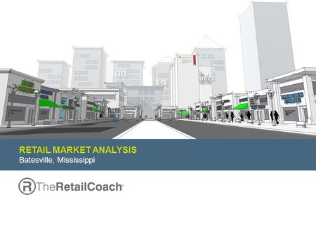 RETAIL MARKET ANALYSIS Batesville, Mississippi. We develop and execute high-impact retail recruitment and development strategies: Corporate site selection.