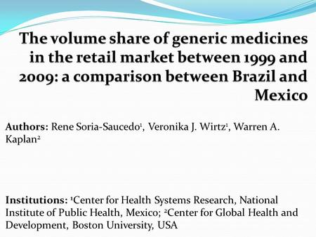 Authors: Rene Soria-Saucedo 1, Veronika J. Wirtz 1, Warren A. Kaplan 2 Institutions: 1 Center for Health Systems Research, National Institute of Public.