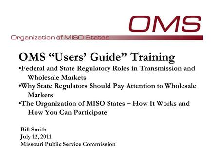 "OMS ""Users' Guide"" Training Federal and State Regulatory Roles in Transmission and Wholesale Markets Why State Regulators Should Pay Attention to Wholesale."
