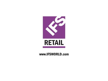 RETAIL OUT(SIDE) OF THE BOX DENIS VAN NUNEN MANAGING DIRECTOR IFS RETAIL +46 73 345 38 93.