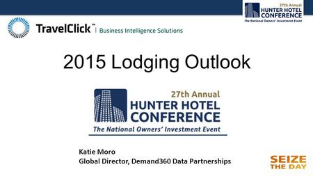 2015 Lodging Outlook Katie Moro Global Director, Demand360 Data Partnerships.