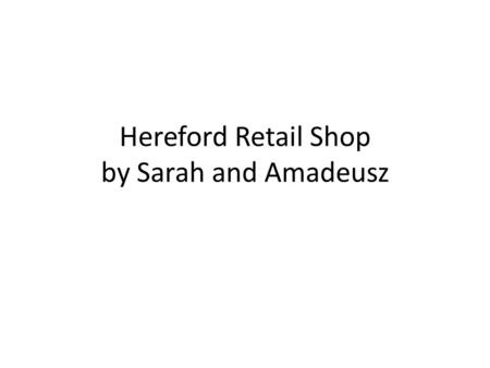 Hereford Retail Shop by Sarah and Amadeusz. Self service Customer service costs money and is notoriously difficult to do well, so why not get customers.