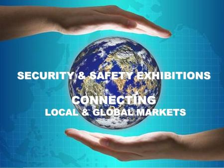 SECURITY & SAFETY EXHIBITIONS CONNECTING LOCAL & GLOBAL MARKETS.