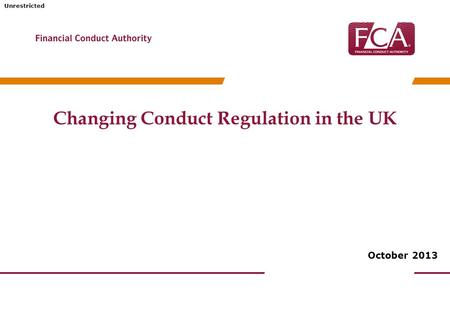 Unrestricted Changing Conduct Regulation in the UK October 2013.