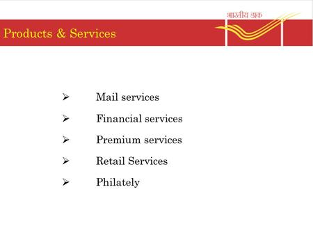 Products & Services  Mail services  Financial services  Premium services  Retail Services  Philately.