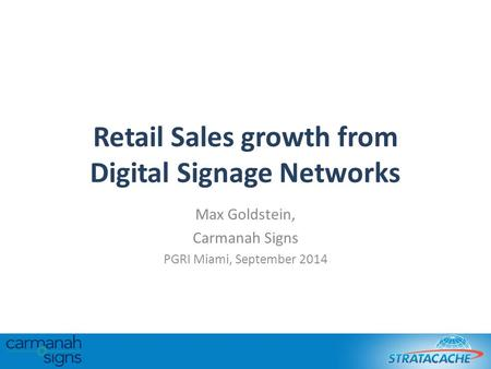 Retail Sales growth from Digital Signage Networks Max Goldstein, Carmanah Signs PGRI Miami, September 2014.