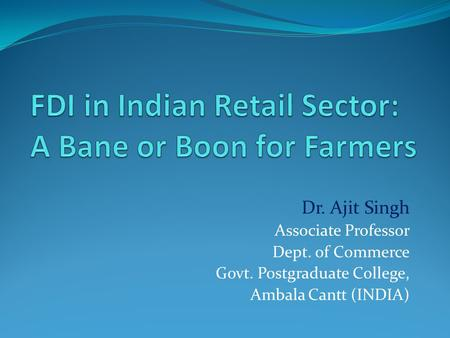 Dr. Ajit Singh Associate Professor Dept. of Commerce Govt. Postgraduate College, Ambala Cantt (INDIA)