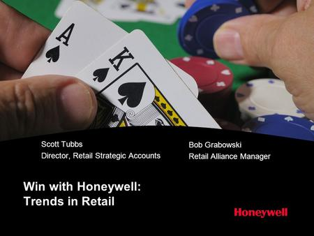 Win with Honeywell: Trends in Retail Scott Tubbs Director, Retail Strategic Accounts Bob Grabowski Retail Alliance Manager.