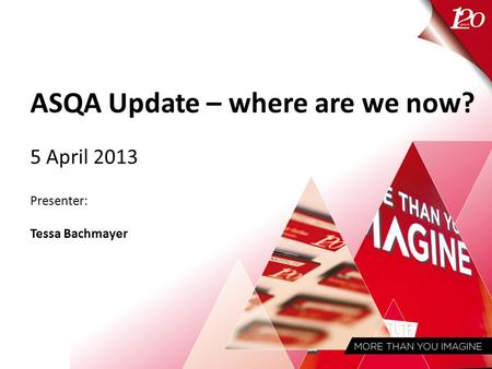 ASQA Update – where are we now? 5 April 2013 Presenter: Tessa Bachmayer.