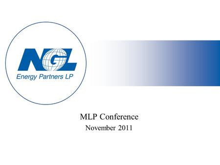 MLP Conference November 2011. 2 Agenda I.Timeline II.Who is NGL Energy Partners LP III.Growth Strategy by Segment IV.Interests Aligned with Unit Holders.