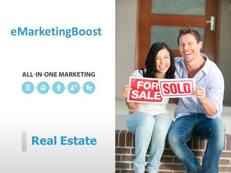 Real Estate eMarketingBoost. eMarketingBoost can help you…  Reach new prospects more effectively  Provide instant information and updates  Sell more.