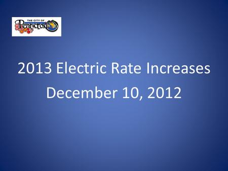 2013 Electric Rate Increases December 10, 2012. Electric Rate Comparison – Residential Highest charge Kelowna and FortisBC Lowest BC Hydro and Nelson.