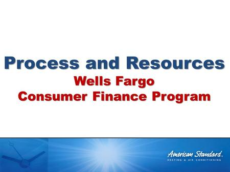 Process and Resources Wells Fargo Consumer Finance Program.
