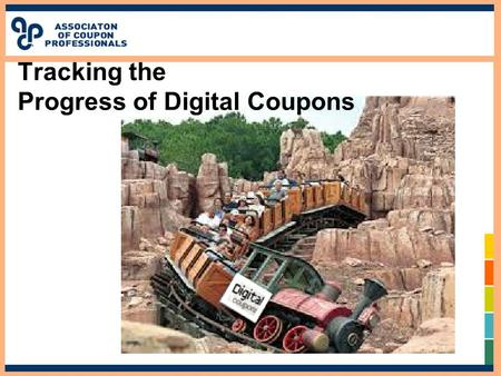 Tracking the Progress of Digital Coupons. YOUR MODERATOR: MARK HECKMAN, PRINCIPAL OF MHC…. Over 30 years of supermarket retailing experience as VP of.