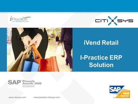 Www.citixsys.comwww.partners.citixsys.com 2007 CitiXsys Technologies iVend Retail I-Practice ERP Solution.