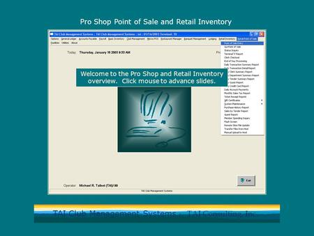 TAI Club Management Systems by TAI Consulting, Inc. Pro Shop Point of Sale and Retail Inventory Welcome to the Pro Shop and Retail Inventory overview.