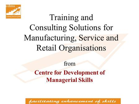 Training and Consulting Solutions for Manufacturing, Service and Retail Organisations from Centre for Development of Managerial Skills.