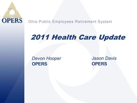 1 2011 Health Care Update Devon Hooper OPERS Jason Davis OPERS.