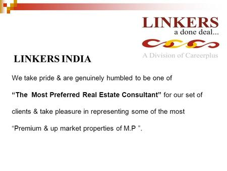 "LINKERS INDIA We take pride & are genuinely humbled to be one of ""The Most Preferred Real Estate Consultant"" for our set of clients & take pleasure in."