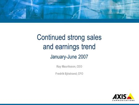 Continued strong sales and earnings trend January-June 2007 Ray Mauritsson, CEO Fredrik Sjöstrand, CFO.