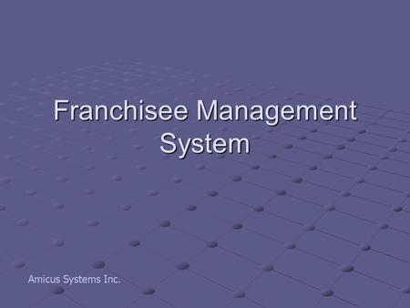 Franchisee Management System Amicus Systems Inc..