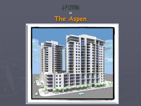 J P LIVING At The Aspen. J P LIVING At The Aspen Phoenix, Arizona PROJECT TEAM DEVELOPER ARCHITECT ENGINEER John A. LiSanti, President Rachid Dia, P.