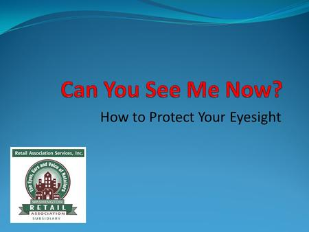 How to Protect Your Eyesight. In Just a Blink of an Eye… An incident can injure or even blind a worker who is not wearing proper protective eyewear. The.