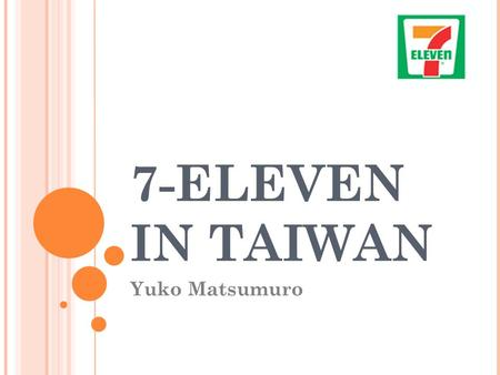 7-ELEVEN IN TAIWAN Yuko Matsumuro. Introduction Convenience stores in Taiwan A total of 9,184 stores around the country Taiwan convenience store chains.