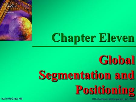 Chapter Eleven Global Segmentation and Positioning Irwin/McGraw-Hill ©The McGraw-Hill Companies,, Inc., 2000 Irwin/McGraw-Hill ©The McGraw-Hill Companies,,