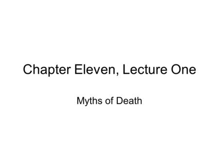 Chapter Eleven, Lecture One Myths of Death. Greeks mostly believed in a life after death, but it was a bleak vision It evolved and changed over time.