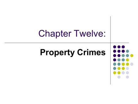 Chapter Twelve: Property Crimes. Objectives Be familiar with the history of theft offenses Recognize the differences between professional and amateur.
