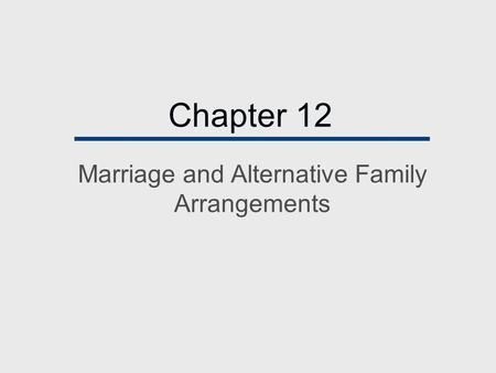 Chapter 12 Marriage and Alternative Family Arrangements.
