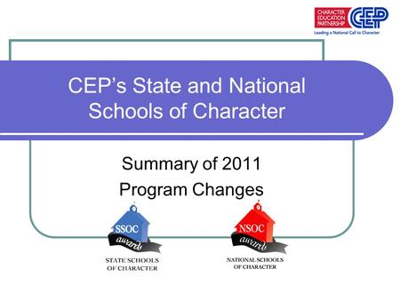 CEP's State and National Schools of Character Summary of 2011 Program Changes.