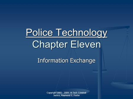 Copyright 2005 - 2009: Hi Tech Criminal Justice, Raymond E. Foster Police Technology Police Technology Chapter Eleven Police Technology Information Exchange.
