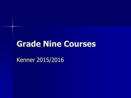 Grade Nine Courses Kenner 2015/2016. In Grade Nine You Need Eight Credits Six Compulsory Credits Six Compulsory Credits English English French French.