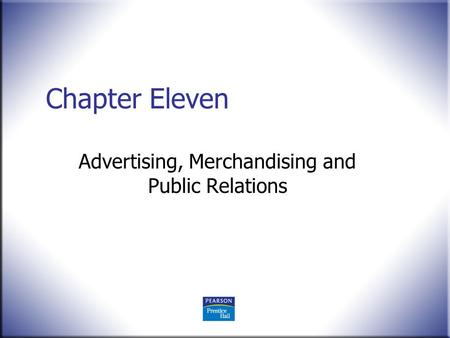 Chapter Eleven Advertising, Merchandising and Public Relations.